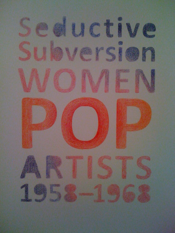 Seductive Subversion Women Pop Artists 1958-1968